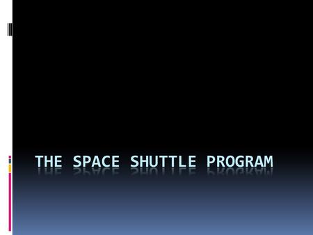 Learning Goals  I will be able to identify the names of the space shuttles in NASA's program.  I will be able to identify two shuttle disasters.