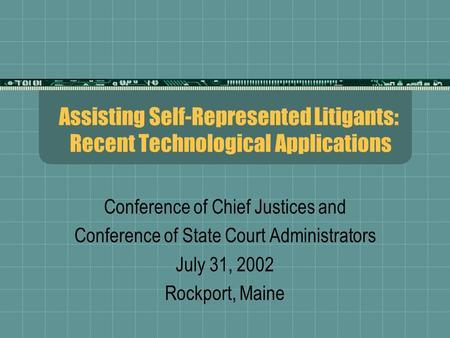 Assisting Self-Represented Litigants: Recent Technological Applications Conference of Chief Justices and Conference of State Court Administrators July.