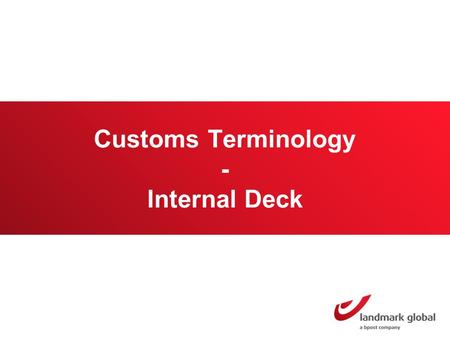 Customs Terminology - Internal Deck. What are duties & taxes and when do they apply? Almost all shipments crossing international borders are subject to.