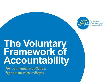 The Voluntary Framework of Accountability for community colleges, by community colleges.