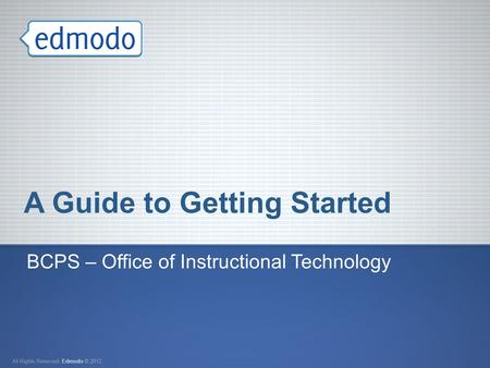 A Guide to Getting Started BCPS – Office of Instructional Technology.