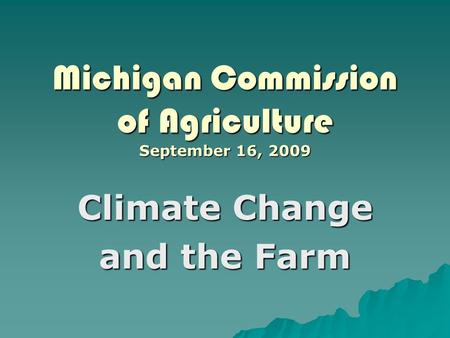 Michigan Commission of Agriculture September 16, 2009 Climate Change and the Farm.