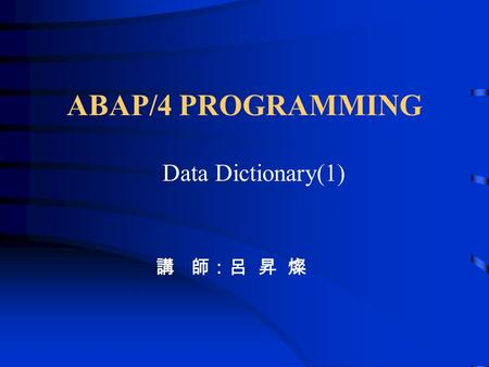 ABAP/4 PROGRAMMING Data Dictionary(1) 講 師:呂 昇 燦. Data Browser - SE16 ABAP Workbench tool for displaying information about table entries. You use the Data.