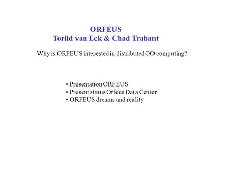 ORFEUS Torild van Eck & Chad Trabant Why is ORFEUS interested in distributed OO computing? Presentation ORFEUS Present status Orfeus Data Center ORFEUS.