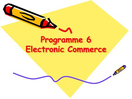 Programme 6 Electronic Commerce. Teaching objectives ● Get to know what is electronic commerce; ● Know how to do business on the internet; ● Practice.