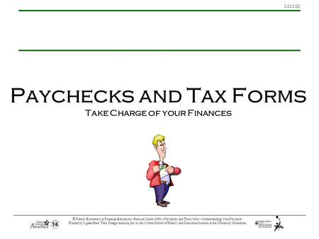 1.13.1.G1 © Family Economics & Financial Education – Revised March 2008 – Paychecks and Taxes Unit – Understanding Your Paycheck Funded by a grant from.