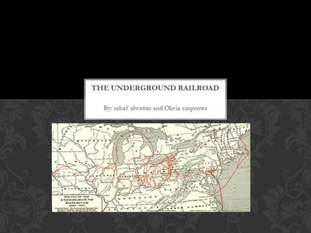By: rahaf alwattar and Olivia carpenter. The Underground Railroad was a secretive network of abolitionists They guided run-away slaves across the Canadian.