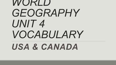 WORLD GEOGRAPHY UNIT 4 VOCABULARY USA & CANADA. America & Canada make up most of North America.