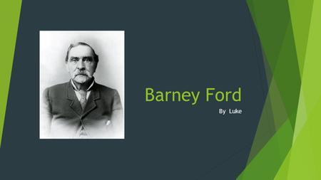 Barney Ford By Luke Introduction  His childhood  Becoming an Adult  Senior Years.