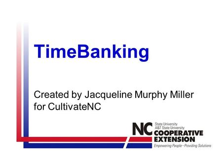 TimeBanking Created by Jacqueline Murphy Miller for CultivateNC.