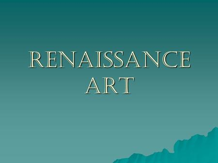RENAISSANCE ART. Middle Ages vs. Renaissance Art  During the medieval period, the dominant theme of art was the glory of God and his authority over humanity.