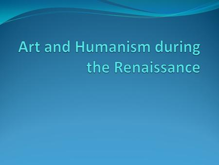 Art and Humanism during the Renaissance