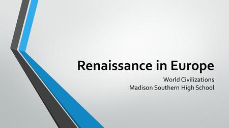 Renaissance in Europe World Civilizations Madison Southern High School.