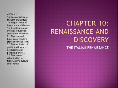 THE ITALIAN RENAISSANCE AP Topics: 1.2 Secularization of thought and culture 1.4 Major trends in literature and the arts 1.7 Developments in literacy,