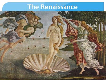 The Renaissance. Beginning of the Renaissance Italian Cities Urban Societies Major Trading Centers Secular Moved away from life in the church Focuses.
