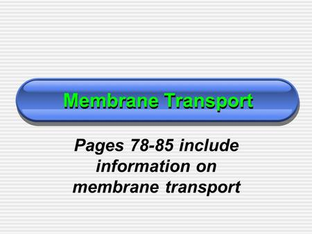 Membrane Transport Pages 78-85 include information on membrane transport.