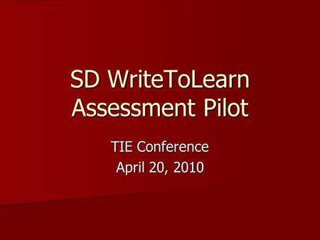 SD WriteToLearn Assessment Pilot TIE Conference April 20, 2010.