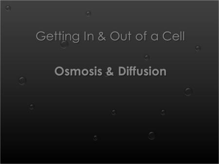 Getting In & Out of a Cell Osmosis & Diffusion Getting In & Out of a Cell Osmosis & Diffusion.
