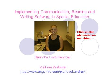 Implementing Communication, Reading and Writing Software in Special Education Saundra Love-Kandravi Visit my Website: