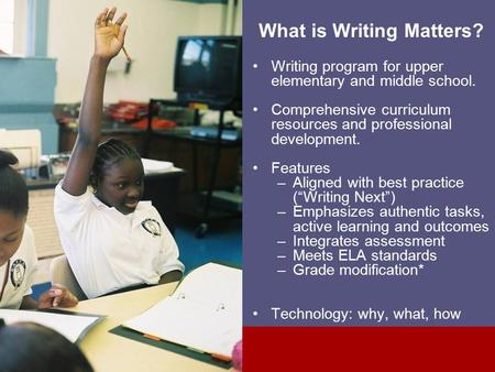 What is Writing Matters? Writing program for upper elementary and middle school. Comprehensive curriculum resources and professional development. Features.