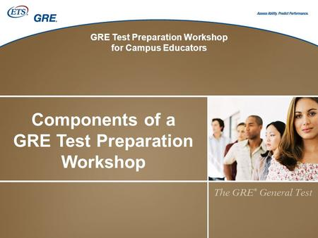 GRE Test Preparation Workshop for Campus Educators Components of a GRE Test Preparation Workshop.