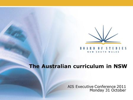 The Australian curriculum in NSW AIS Executive Conference 2011 Monday 31 October.
