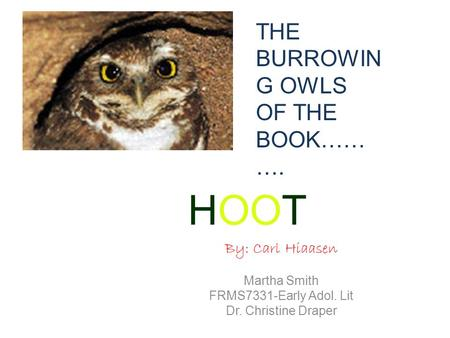 HOOT THE BURROWING OWLS OF THE BOOK………. By: Carl Hiaasen Martha Smith