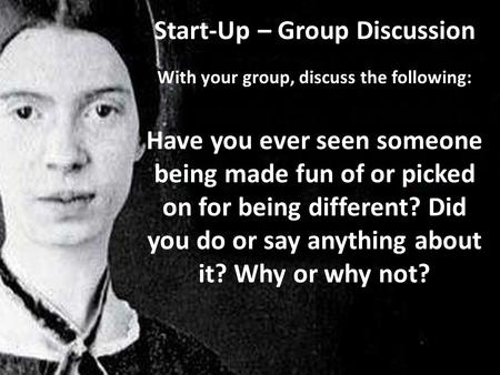 Start-Up – Group Discussion With your group, discuss the following: Have you ever seen someone being made fun of or picked on for being different? Did.