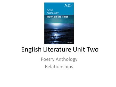 English Literature Unit Two Poetry Anthology Relationships.