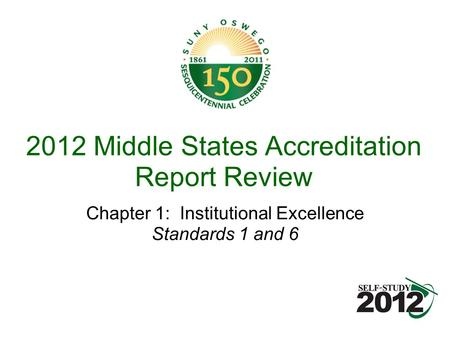 2012 Middle States Accreditation Report Review Chapter 1: Institutional Excellence Standards 1 and 6.