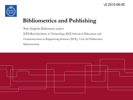 Bibliometrics and Publishing Peter Sjögårde, Bibliometric analyst KTH Royal Institute of Technology, ECE School of Education and Communication in Engineering.