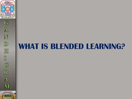 "WHAT IS BLENDED LEARNING?. ""Blended learning is replacing e- learning as the next big thing. Blended learning programs are perhaps the highest impact,"