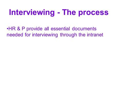 Interviewing - The process HR & P provide all essential documents needed for interviewing through the intranet.