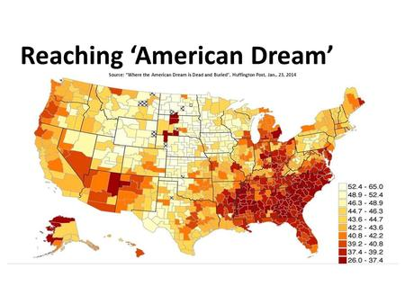 "Reaching 'American Dream' Source: ""Where the American Dream is Dead <strong>and</strong> Buried"", Huffington Post, Jan., 23, 2014."