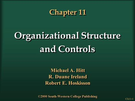 Ch11-1 Chapter 11 Organizational Structure and Controls Organizational Structure and Controls Michael A. Hitt R. Duane Ireland Robert E. Hoskisson Michael.