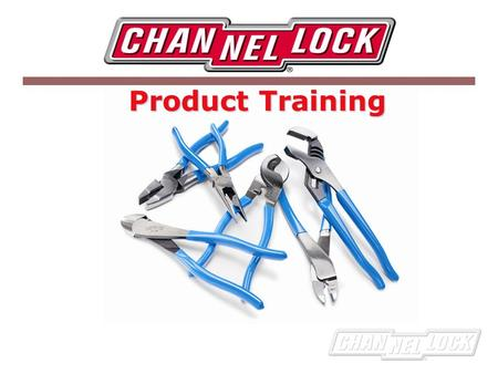 Product Training. Who We Are Founded in 1886, Channellock began a long tradition of providing the highest quality forged American hand tools. Today, Channellock.
