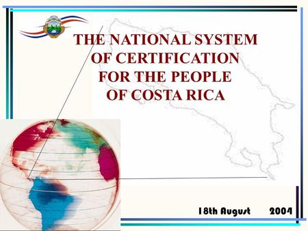 2004 THE NATIONAL SYSTEM OF CERTIFICATION FOR THE PEOPLE OF COSTA RICA 18th August.