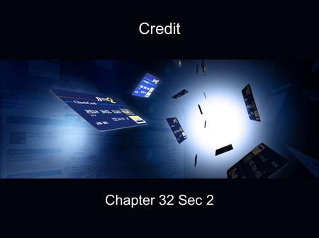 Credit Chapter 32 Sec 2. Ch 32 Sec 2 Credit The importance of credit The five sources of consumer credit The four types of credit accounts extended to.