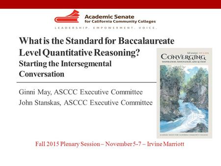 What is the Standard for Baccalaureate Level Quantitative Reasoning? Starting the Intersegmental Conversation Ginni May, ASCCC Executive Committee John.