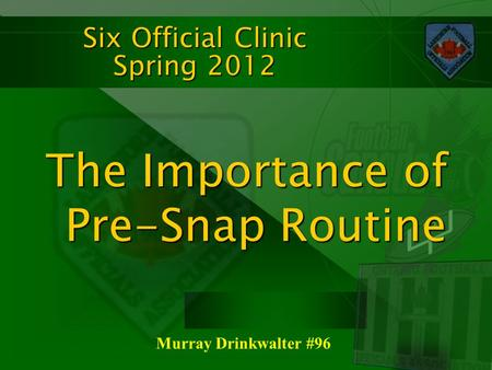 Six Official Clinic Spring 2012 The Importance of Pre-Snap Routine Murray Drinkwalter #96.