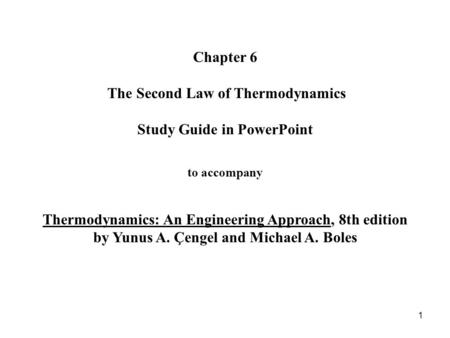 Chapter 6 The Second Law of Thermodynamics Study Guide in PowerPoint to accompany Thermodynamics: An Engineering Approach, 8th edition by Yunus.