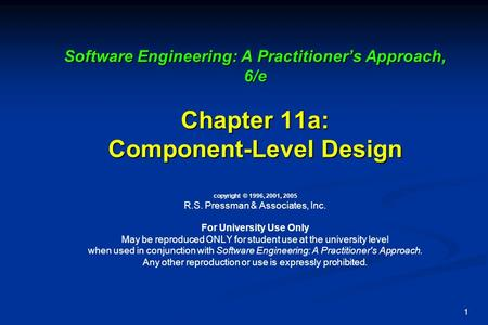 1 Software Engineering: A Practitioner's Approach, 6/e Chapter 11a: Component-Level Design Software Engineering: A Practitioner's Approach, 6/e Chapter.