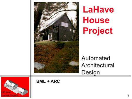LaHave House Project 1 LaHave House Project Automated Architectural Design BML + ARC.