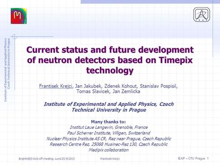 Institute of Experimental and Applied Physics Czech Technical University in Prague IEAP – CTU Prague 1 Current status and future development of neutron.