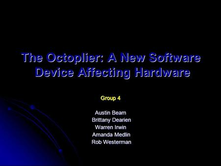 The Octoplier: A New Software Device Affecting Hardware Group 4 Austin Beam Brittany Dearien Brittany Dearien Warren Irwin Amanda Medlin Amanda Medlin.