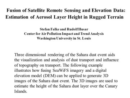 Fusion of Satellite Remote Sensing and Elevation Data: Estimation of Aerosol Layer Height in Rugged Terrain Stefan Falke and Rudolf Husar Center for Air.