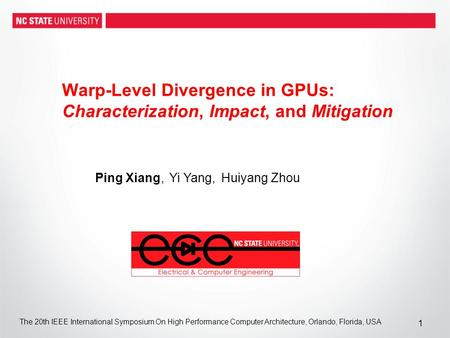 Warp-Level Divergence in GPUs: Characterization, Impact, and Mitigation Ping Xiang, Yi Yang, Huiyang Zhou 1 The 20th IEEE International Symposium On High.