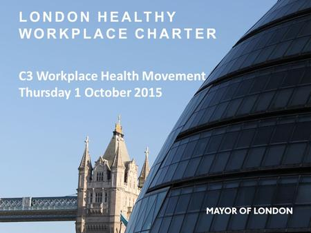 LONDON HEALTHY WORKPLACE CHARTER C3 Workplace Health Movement Thursday 1 October 2015.
