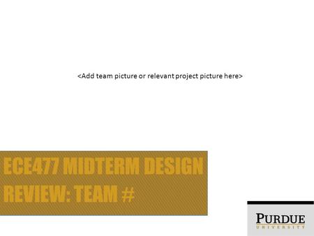 ECE477 Midterm Design Review: Team #