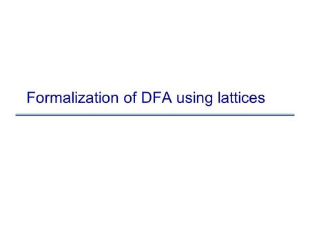 Formalization of DFA using lattices. Recall worklist algorithm let m: map from edge to computed value at edge let worklist: work list of nodes for each.